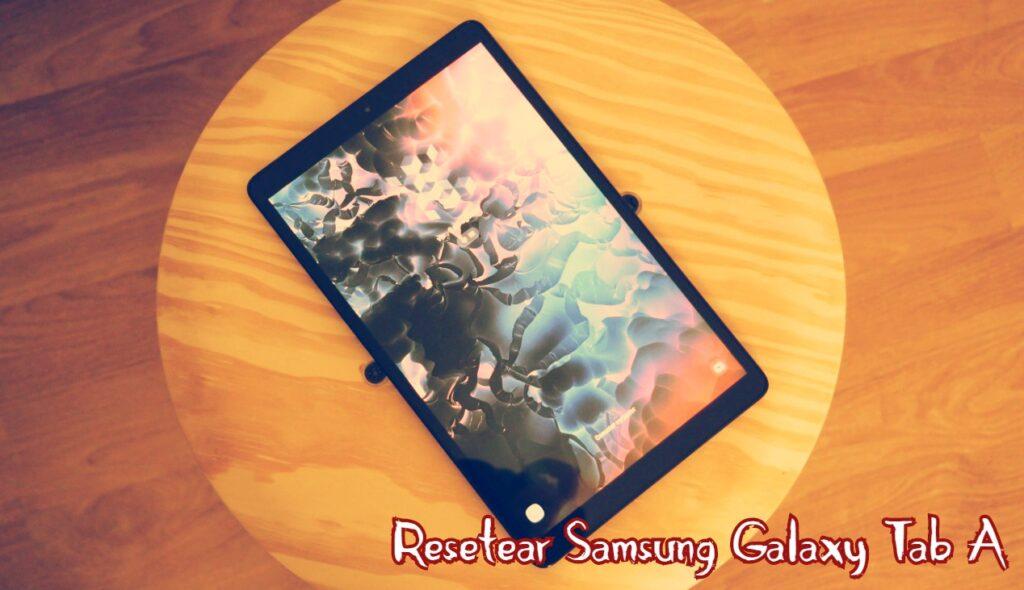 Resetear Galaxy Tab A